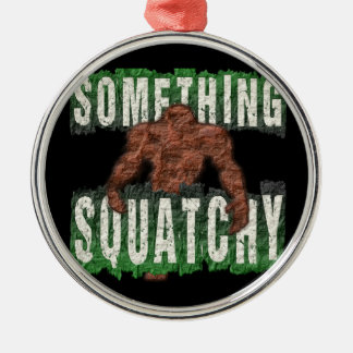 Something Squatchy Metal Ornament
