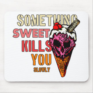 Something Sweet Kills You, (Slowly) Mouse Pad
