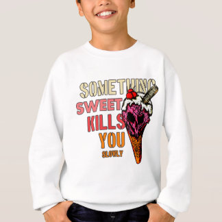 Something Sweet Kills You, (Slowly) Sweatshirt