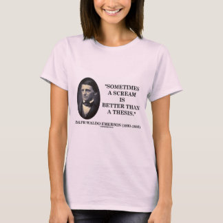 Sometimes A Scream Is Better Than A Thesis Emerson T-Shirt