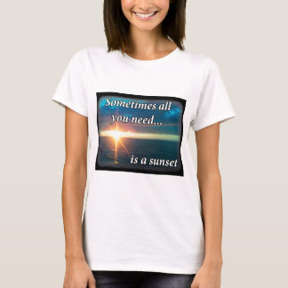 Sometimes all you need is a sunset T-Shirt