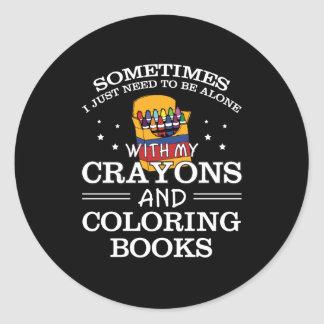 Sometimes I Alone Crayon Coloring Book Classic Round Sticker