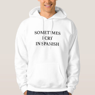 Sometimes I Cry In Spanish Hoodie