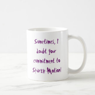 Sometimes, I doubt your commitment to Sparkle M... Coffee Mug