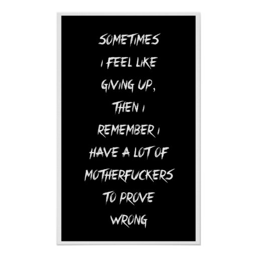 SOMETIMES I FEEL LIKE GIVING UP, THEN I REMEMBER POSTERS