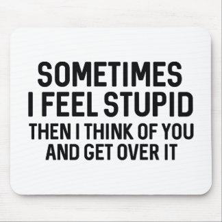 Sometimes I Feel Stupid Mouse Pad