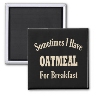 Sometimes I Have Oatmeal for Breakfast! Magnet