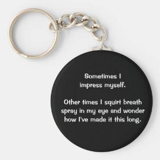 """""""Sometimes I Impress Myself"""" keychain"""