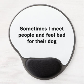 Sometimes I Meet People Gel Mouse Pad