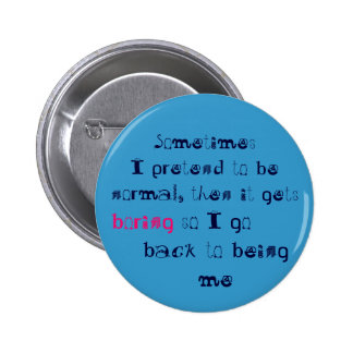 Sometimes I pretend to be normal 6 Cm Round Badge