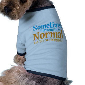 Sometimes I pretend to be normal but it's so BORIN Dog T-shirt
