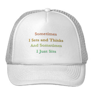 Sometimes I Sets And Thinks...  Hat