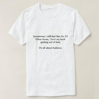 Sometimes I still feel like I'm 25 T-Shirt