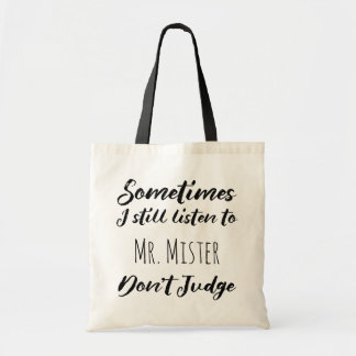 Sometimes I still listen to Mr. Mister Don't Judge Tote Bag