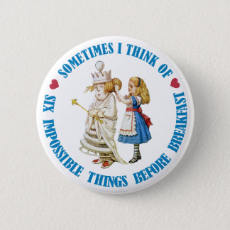 Sometimes I think of six impossible things... 6 Cm Round Badge