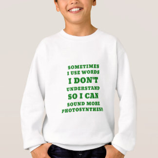 Sometimes I Use Words I Dont Understand So I Can Sweatshirt