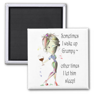 Sometimes I wake up grumpy, funny Magnet