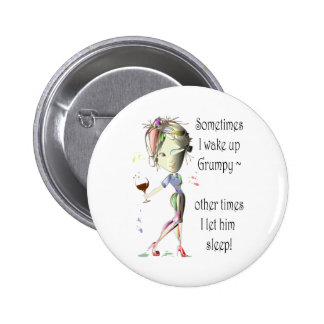 Sometimes I wake up grumpy funny saying gifts Pinback Buttons