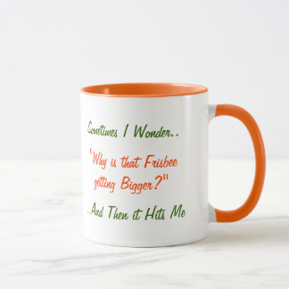 Sometimes I Wonder Why Is.. Funny Humor Quote Mug
