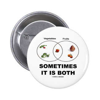 Sometimes It Is Both Vegetables Fruits Attitude Button