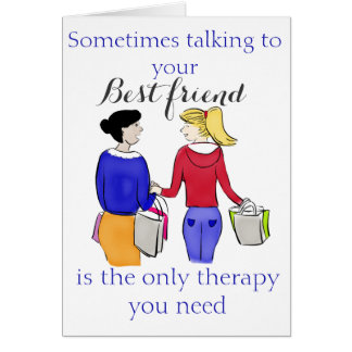 Sometimes Talking to Your Best Friend is... Greeting Card