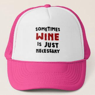 Sometimes Wine is Necessary Trucker Hat