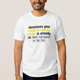 Sometimes your Knight in Shining Armor T-shirt
