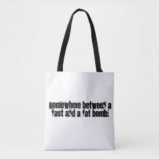 Somewhere between a fast and a fat bomb tote bag