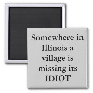 Somewhere in Illinois a village is missing its ... Magnet