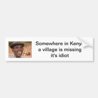 somewhere in kenya a village is missing it's idiot bumper sticker