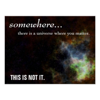 Somewhere you are as important as you think 3 poster
