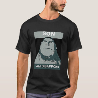 SON I AM DISAPPOINT T-Shirt