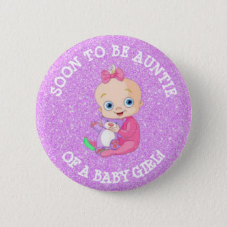 Soon to be AUNTIE of A Baby Girl Button