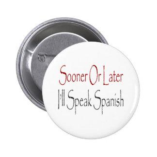 Sooner Or Later I ll Speak Spanish Buttons