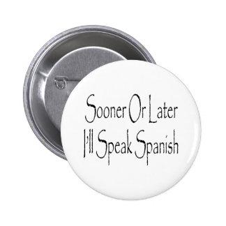 Sooner Or Later I ll Speak Spanish Pinback Button