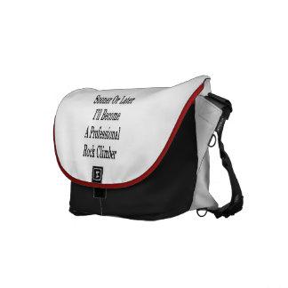 Sooner Or Later I'll Become A Professional Rock Cl Messenger Bag