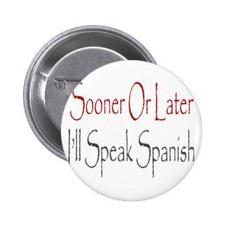 Sooner Or Later I'll Speak Spanish Pins