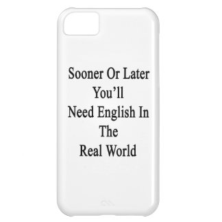 Sooner Or Later You'll Need English In The Real Wo iPhone 5C Cases
