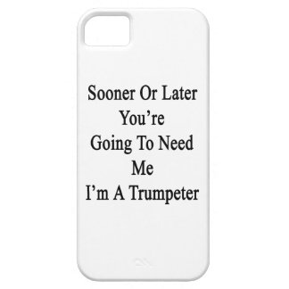 Sooner Or Later You're Going To Need Me I'm A Trum iPhone 5 Cover