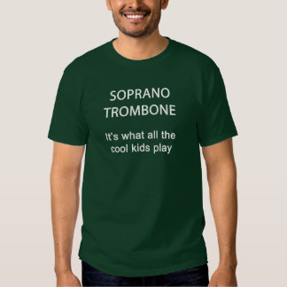 Soprano Trombone. It's what all the cool kids play Tee Shirt