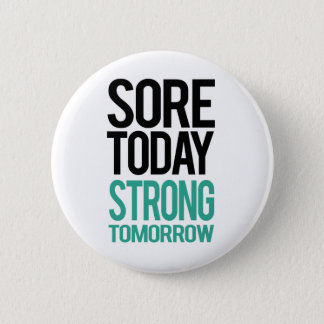 Sore Today, Strong Tommorow 6 Cm Round Badge