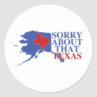 Sorry about that Texas - Alaska Pride Classic Round Sticker