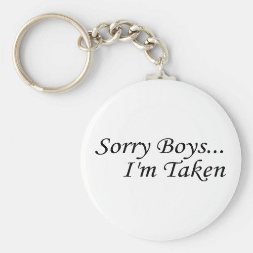 Sorry Boys Im Taken Key Chains