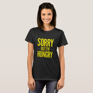 Sorry But I'm Hungry T-Shirt