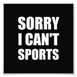 Sorry Can't Sports Photographic Print