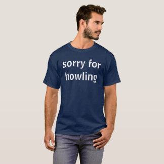 sorry for howling T-Shirt