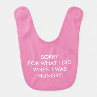 SORRY FOR WHAT I DID / HANGRY Pink Baby Bib
