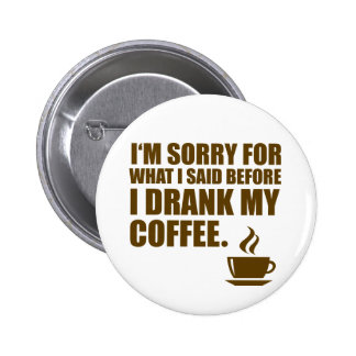 Sorry for What I said Coffee Dependency Humor 6 Cm Round Badge