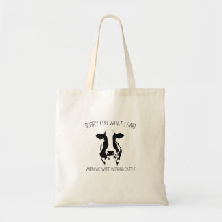 Sorry For What I Said When We Were Working Cattle Tote Bag
