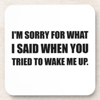 Sorry For What Said Wake Up Coaster
